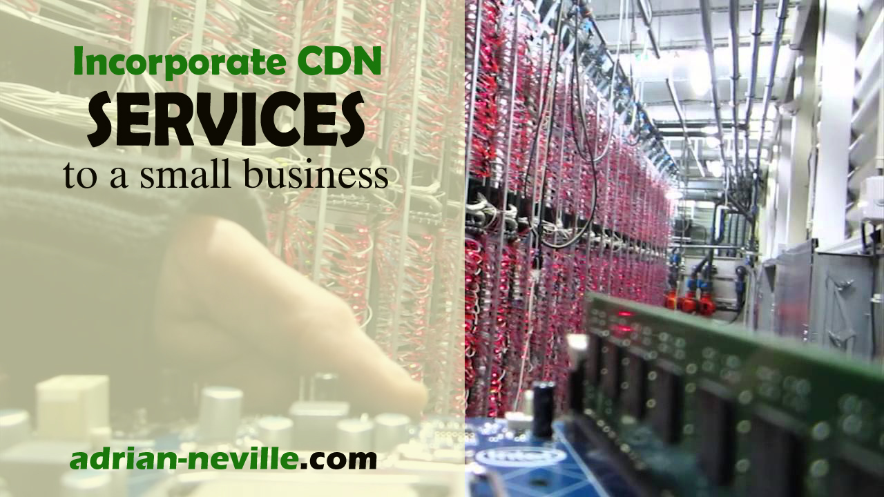 Why Incorporate CDN Services to a Small Business?